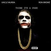 Think Itz A Joke (feat. Uncle Murder) de Ron Browz
