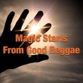 Magic Starts From Good Reggae von Various Artists