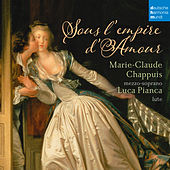 Sous l'Empire d'Amour - French Songs for Mezzo-Soprano and Lute de Marie-Claude Chappuis