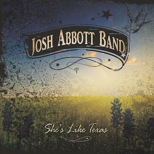 She's Like Texas by Josh Abbott Band