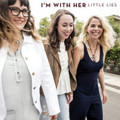 Little Lies by I'm With Her