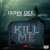 Kill Me (feat. Springz) by Dunndee