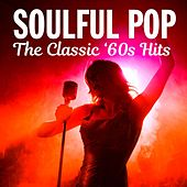 Soulful Pop: The Classic '60s Hits by Various Artists