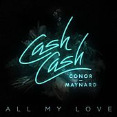 All My Love (feat. Conor Maynard) by Cash Cash