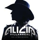 Haz Lo Que Quieras de Alicia Villarreal