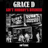 Ain't Nobody's Business by Grazia Di Grace