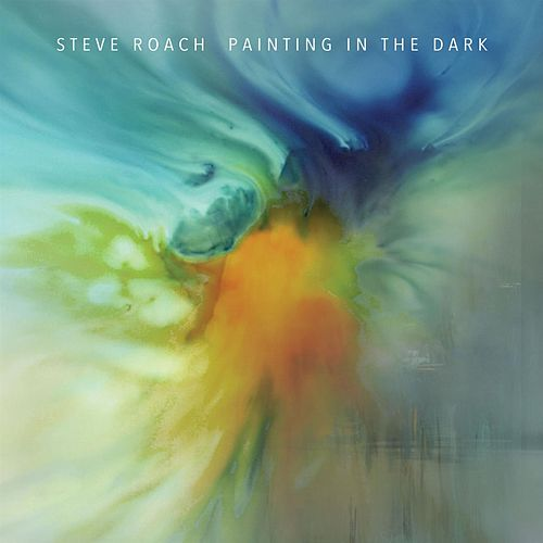 Painting In The Dark by Steve Roach