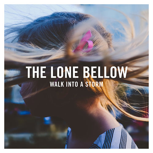Walk into a Storm by The Lone Bellow