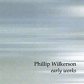 Early Works by Phillip Wilkerson