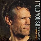 I Told You So - The Ultimate Hits Of Randy Travis de Randy Travis