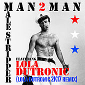 Male Stripper (feat. Lola Dutronic) (2K17 Remix) de Man 2 Man