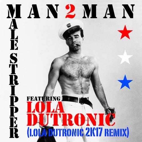 Male Stripper (feat. Lola Dutronic) (2K17 Remix) by Man 2 Man