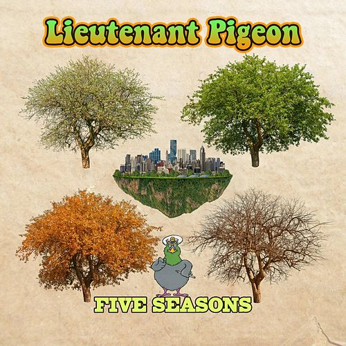The 5 Seasons by Lieutenant Pigeon