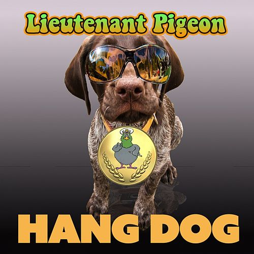 Hang Dog by Lieutenant Pigeon