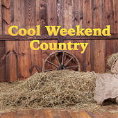 Cool Weekend Country by Various Artists