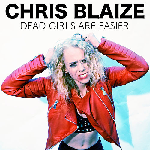 Dead Girls Are Easier by Chris Blaize