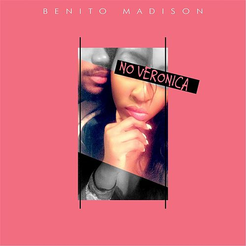 No Veronica by Benito Madison