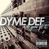 Never Gonna Get It de Dyme Def