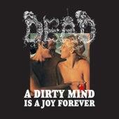 A Dirty Mind Is a Joy Forever de Dead