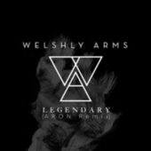 Legendary (ARON Remix) by Welshly Arms