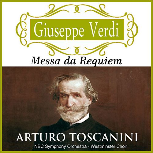 Arturo Toscanini - Messa da Requiem (Digitally remastered) by Arturo Toscanini