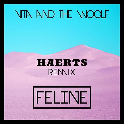 Feline (HAERTS Remix) de Vita and the Woolf