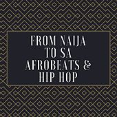 From Naija To SA Afrobeats and Hip Hop by Various Artists