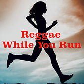 Reggae While You Run by Various Artists