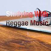 Studying With Reggae Music by Various Artists