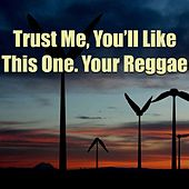Trust Me, You'll Like This One. Your Reggae by Various Artists
