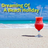 Dreaming Of A Beach Holiday by Various Artists