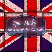 No Retreat No Surrender by Epic Micky UK