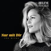 Nur mit Dir (The Mixes) by Helene Fischer