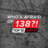 Who's Afraid Of 138?! Top 15 - 2017-07 by Various Artists