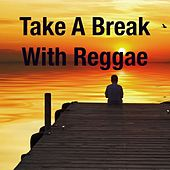 Take A Break With Reggae by Various Artists