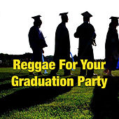Reggae For Your Graduation Party by Various Artists