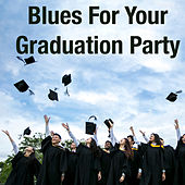 Blues For Your Graduation Party by Various Artists