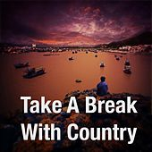 Take A Break With Country by Various Artists