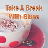 Take A Break With Blues by Various Artists