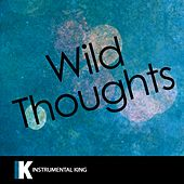 Wild Thoughts (In the Style of DJ Khaled feat. Rihanna & Bryson Tiller) [Karaoke Version] by Instrumental King