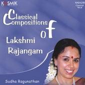 Classical Compositions of Lakshmi Rajangam by Sudha Raghunathan