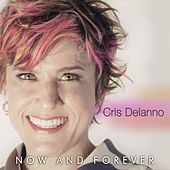 Now and Forever by Cris Delanno