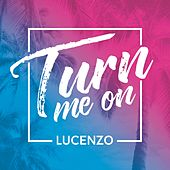 Turn Me On by Lucenzo