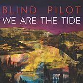 We Are the Tide van Blind Pilot
