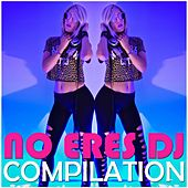 No Eres DJ Compilation by Various Artists