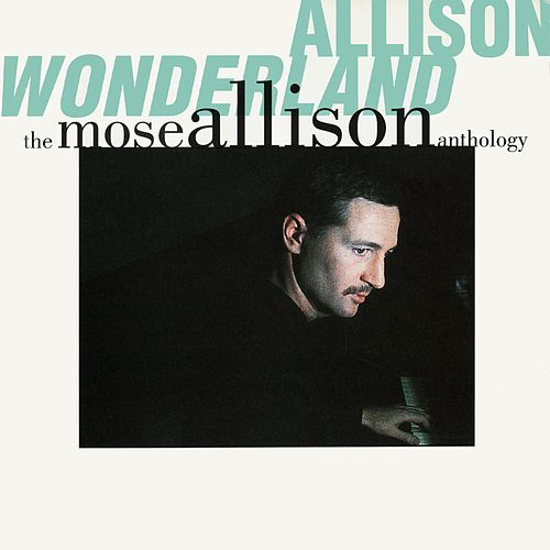 Allison Wonderland: The Mose Allison Anthology by Mose Allison
