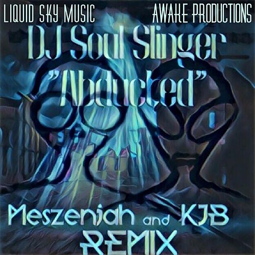 Abducted (Meszenjah and Kjb Remix) by DJ Soul Slinger