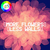 More Flowers, Less Walls! by Various Artists