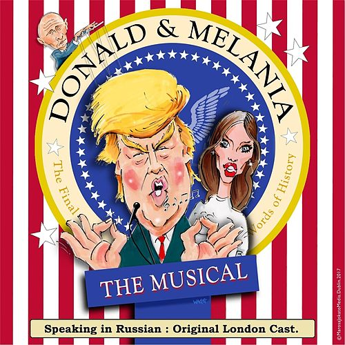 Donald and Melania the Musical: Speaking in Russian by Donald and Melania the Musical Original London Cast