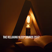 The Relaxing Sleep Sounds 2017 by Various Artists